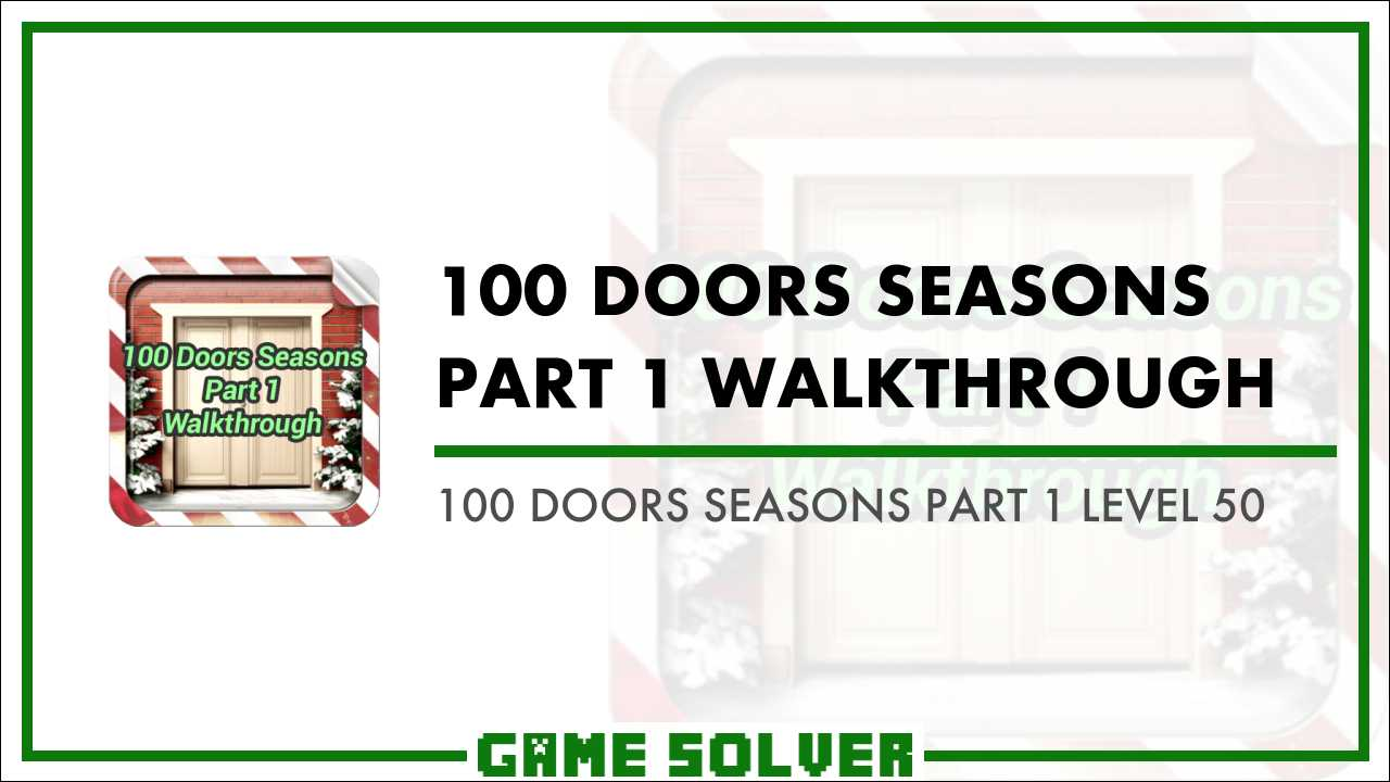 100 Doors Seasons - Part 1 Level 50 - Game Solver