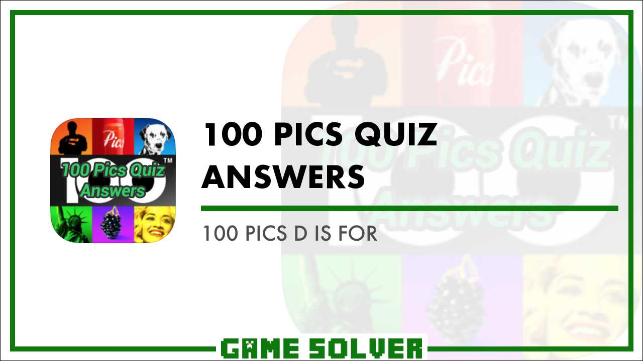 100 Pics D is for - Game Solver