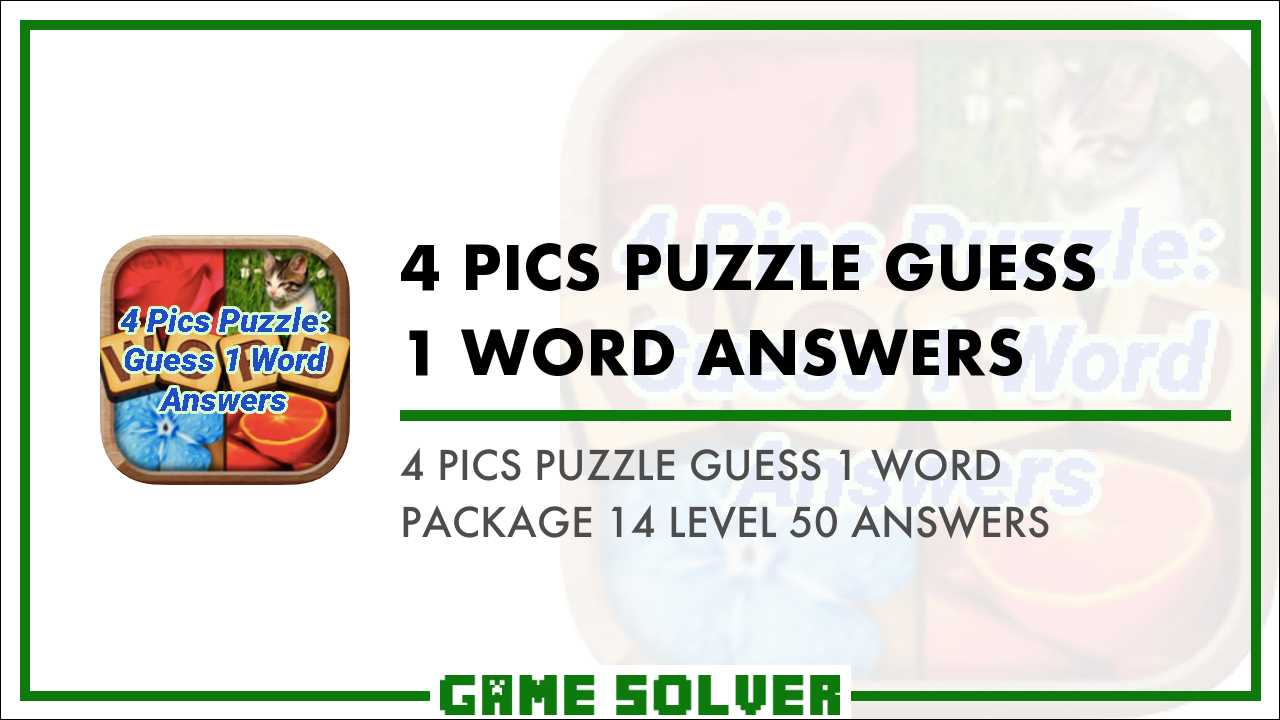 4 Pics Puzzle Guess 1 Word Package 14 Level 50 Answers