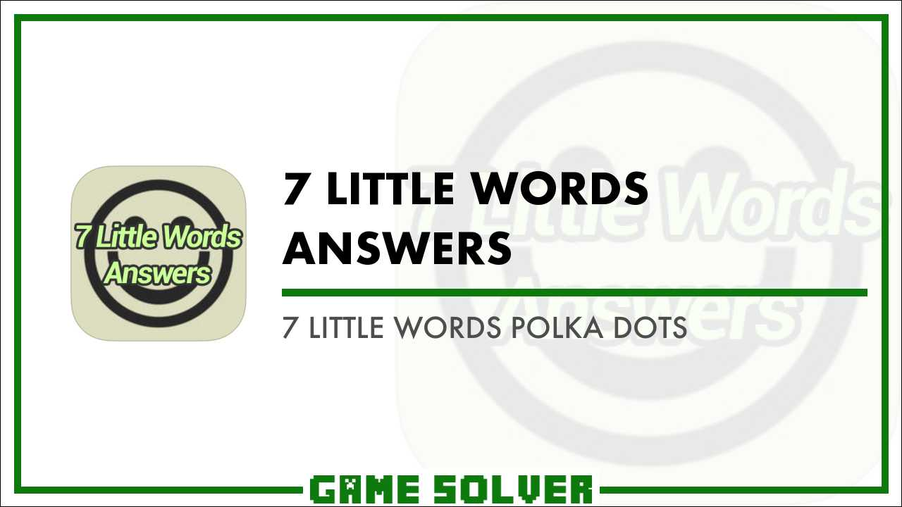 7 Little Words Polka Dots - Game Solver