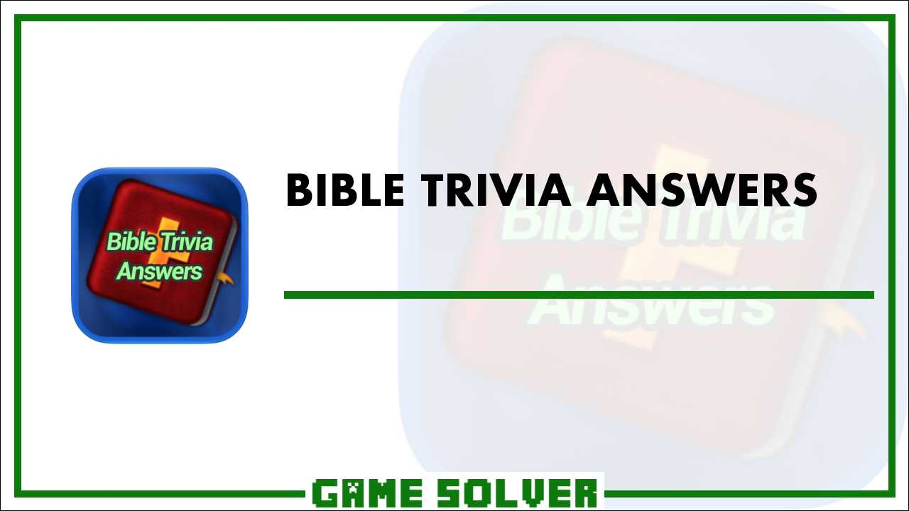 Bible Trivia Answers - Game Solver