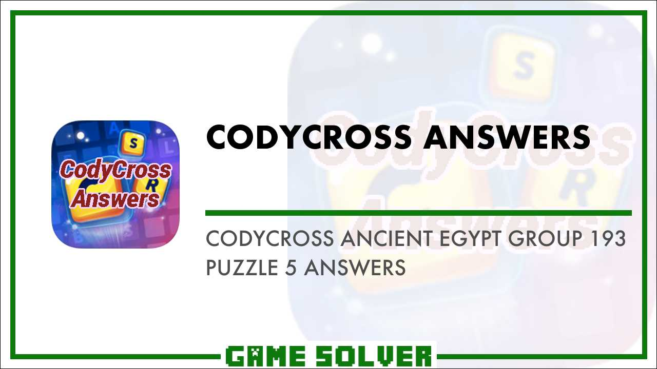 CodyCross Ancient Egypt Group 193-Puzzle 5 Answers - Game Solver