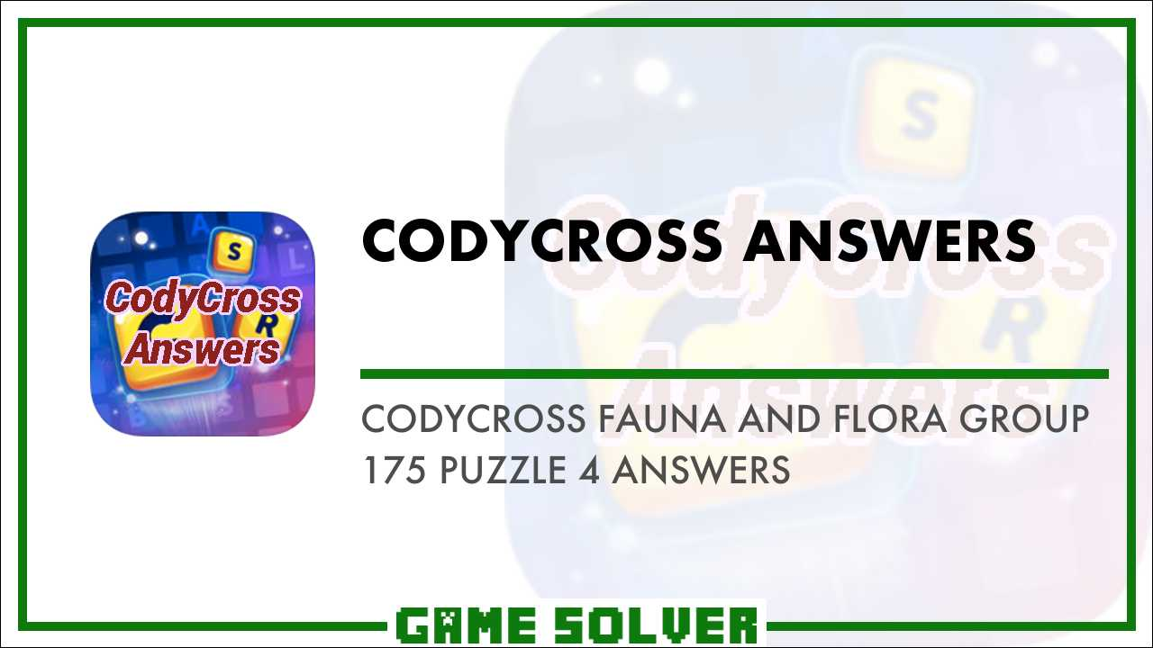 CodyCross Fauna and Flora Group 175-Puzzle 4 Answers - Game