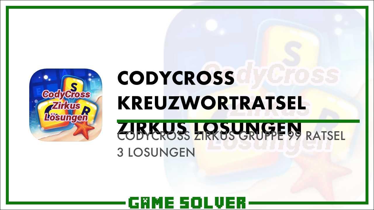 Codycross Zirkus Gruppe 99 Ratsel 3 Losungen Game Solver