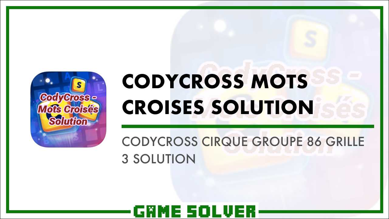 Cirque 3 Solution Groupe 86 Codycross Game Solver Grille lJTFc1K