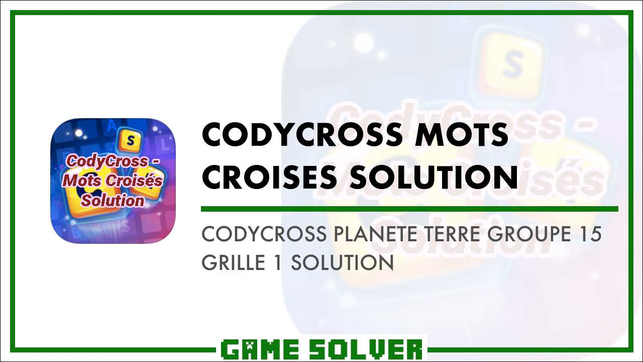 Codycross Planete Terre Groupe 15 Grille 1 Solution Game