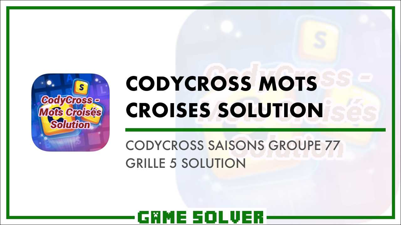 Codycross Saisons Groupe 77 Grille 5 Solution Game Solver