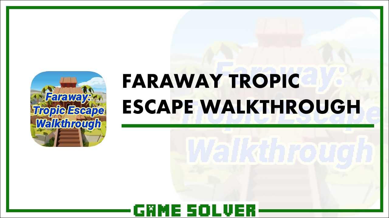 Faraway: Tropic Escape Walkthrough