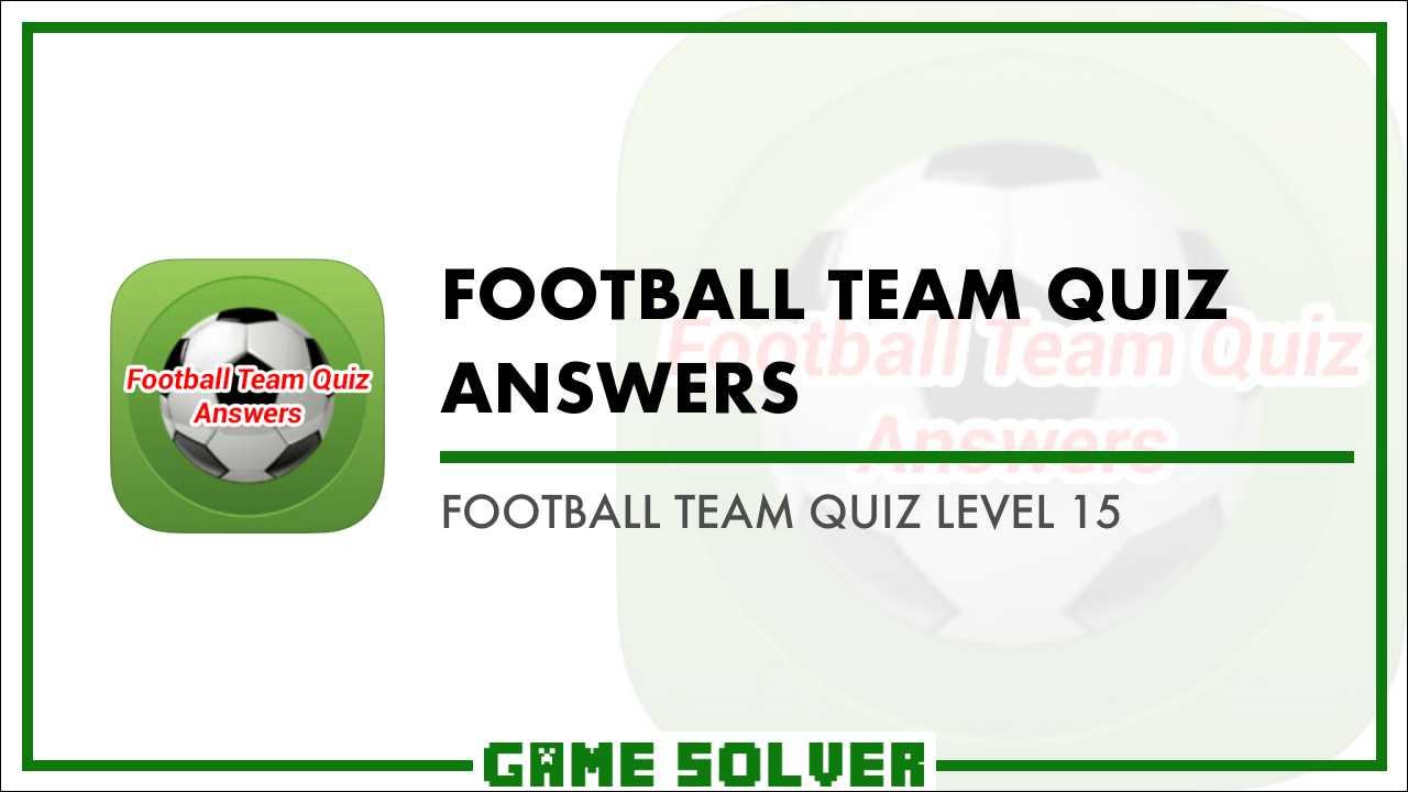 Football Team Quiz Level 15 Game Solver