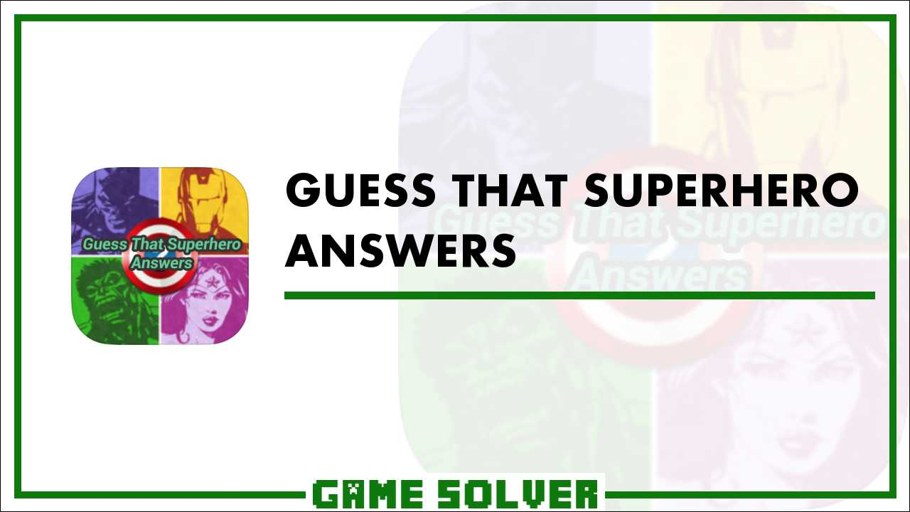 Guess That Superhero Answers - Game Solver
