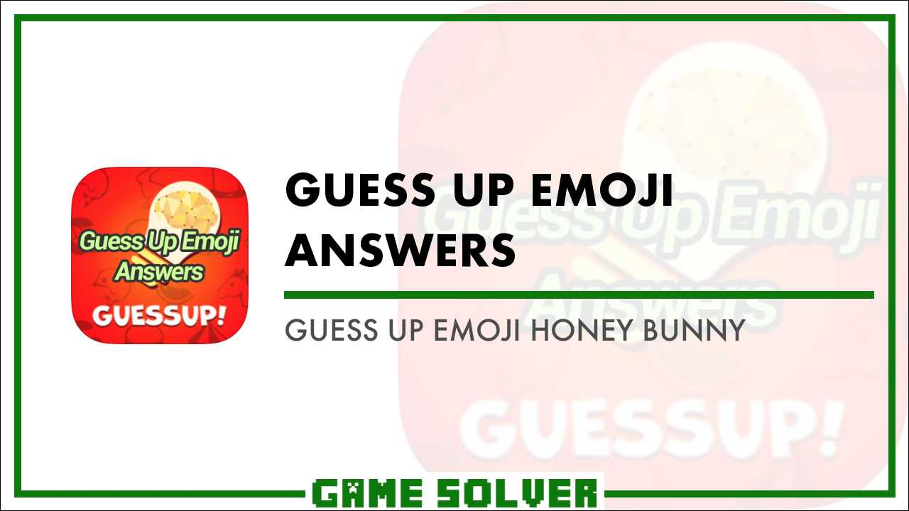 Guess Up Emoji Honey Bunny - Game Solver