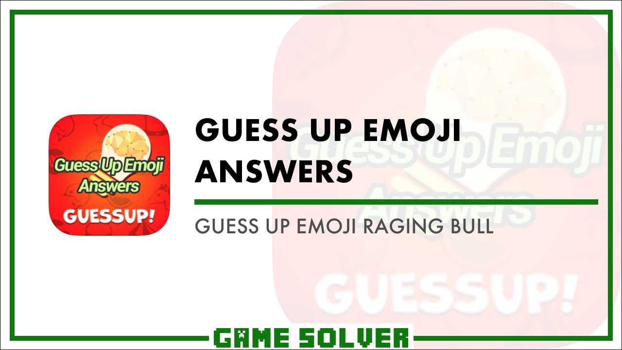 Guess Up Emoji Raging Bull - Game Solver