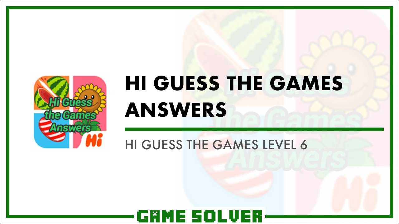 Hi Guess the Games Level 6 - Game Solver