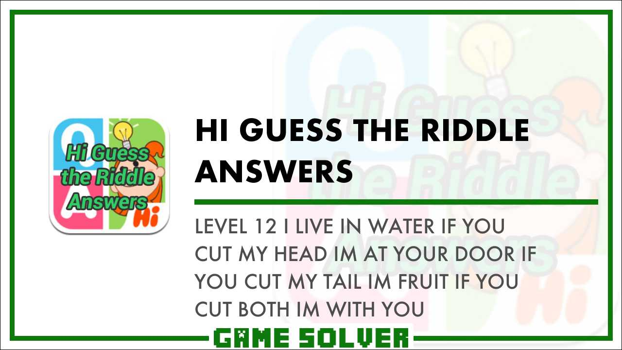 Level 12 I live in water  If you cut my head i'm at your door  If