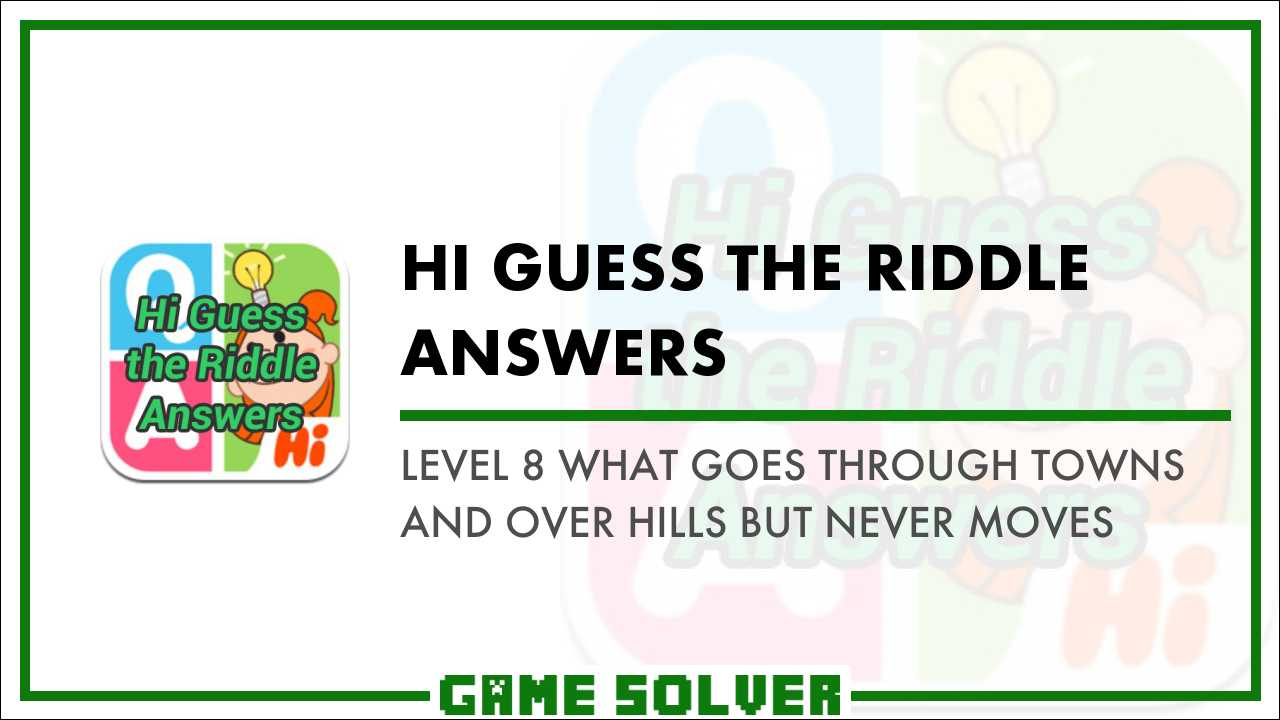 Level 8 What goes through towns and over hills but never