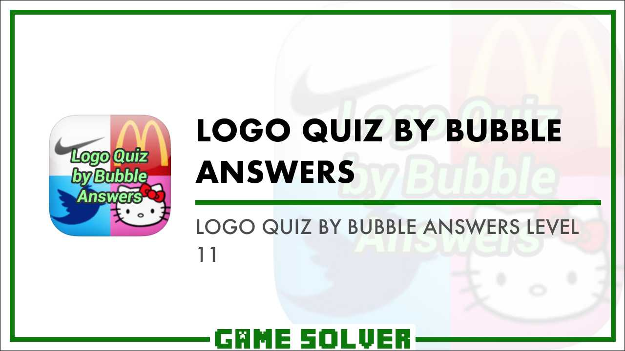 Logo Quiz By Bubble Answers Level 11 - Game Solver