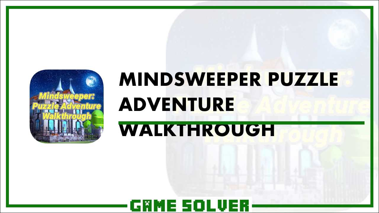 Mindsweeper: Puzzle Adventure Walkthrough