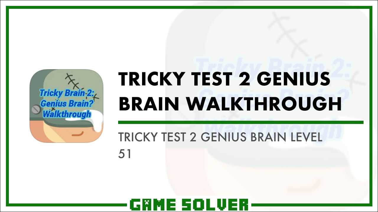 Tricky Test 2 Genius Brain Level 51 Game Solver