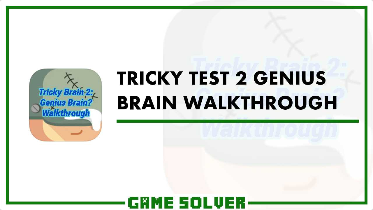 Tricky Test 2 Genius Brain Walkthrough - Game Solver