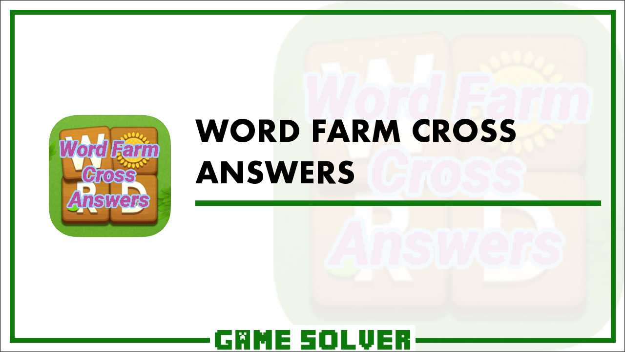 Word Farm Cross Answers - Game Solver