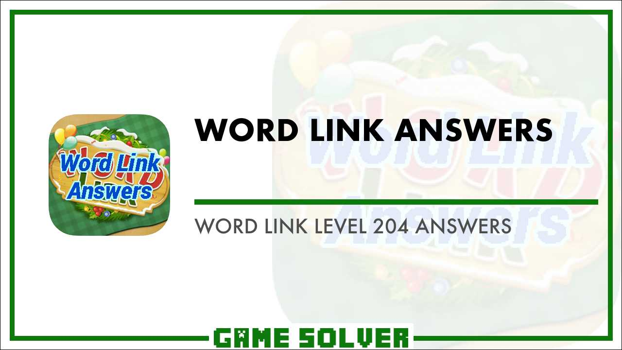 Word Link Level 204 Answers - Game Solver