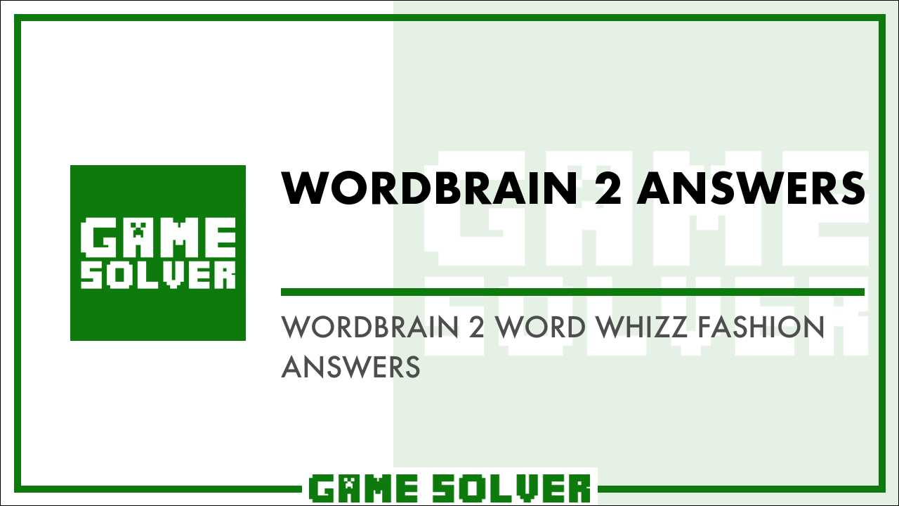 Wordbrain 2 Word Whizz-Fashion Answers - Game Solver