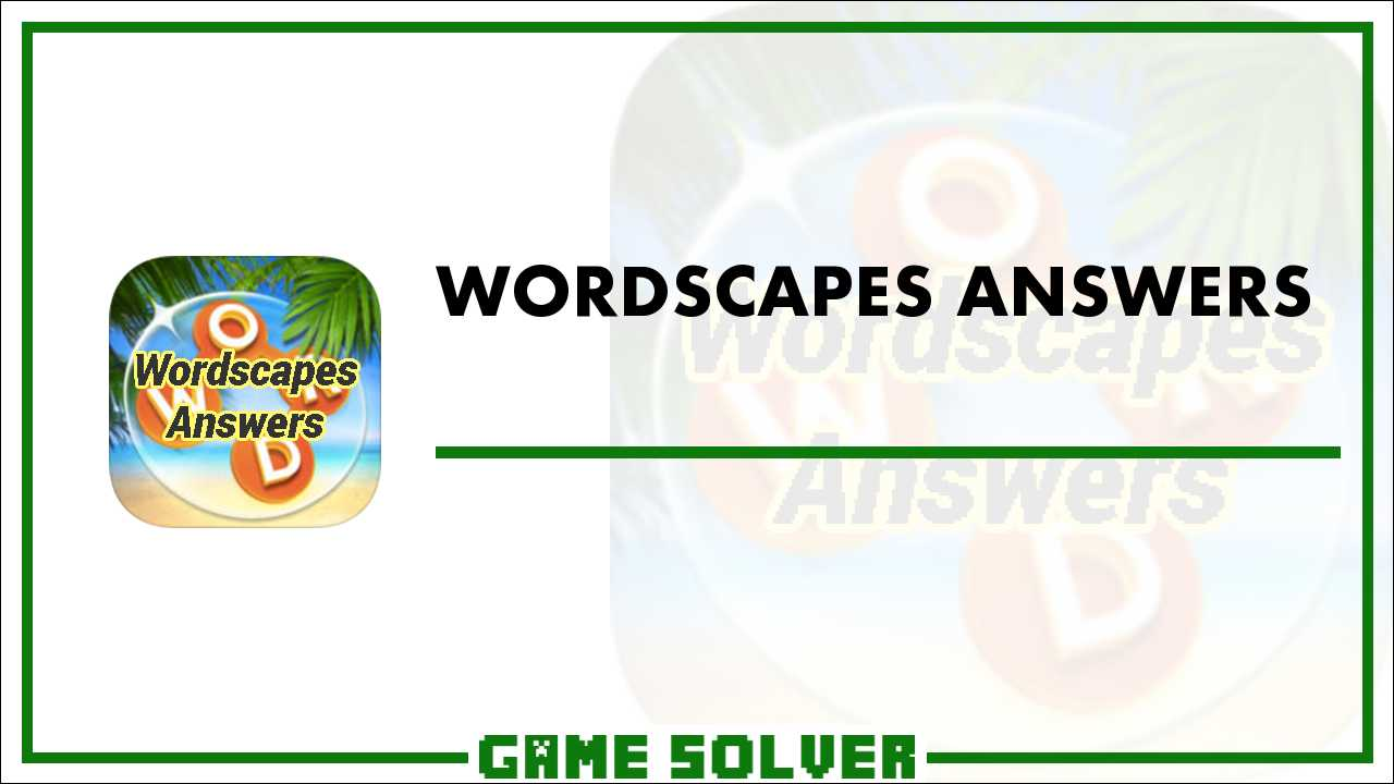 Wordscapes Answers - Game Solver