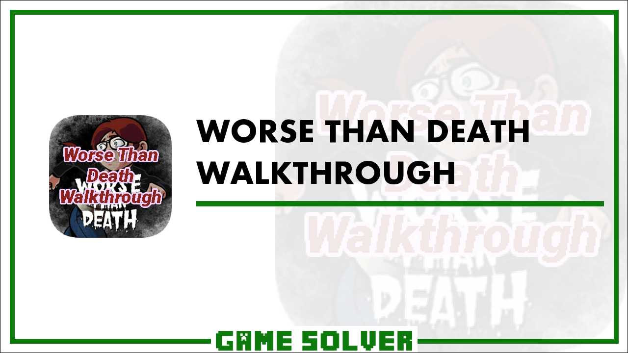 Worse Than Death Walkthrough